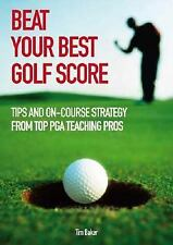 Beat Your Best Golf Score!: Golf Tips and Strategy from Top PGA-ExLibrary