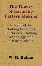 The Theory of Garment-Pattern Making - a Textbook for Clothing Designers,...