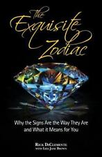 The Exquisite Zodiac: Why the Signs Are the Way they Are and What It Means for Y
