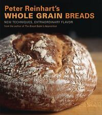 Peter Reinhart's Whole Grain Breads: New Techniques, Extraordinary Flavor, Peter