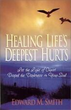 Healing Life's Deepest Hurts : Let the Light of Christ Dispel the Darkness