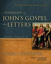 A Theology of John's Gospel and Letters : The Word, the Christ, the Son of...