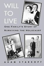 Will to Live : One Family's Story of Surviving the Holocaust by Adam Starkopf...