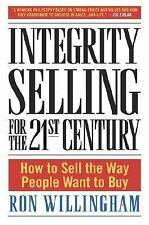 Integrity Selling for the 21st Century : How to Sell the Way People Want to...