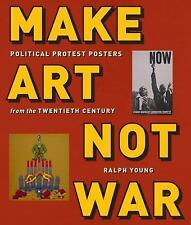 Make Art Not War : Political Protest Posters from the American Century (2016,...