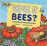 Food Chain Reactions: What If There Were No Bees? : A Book about the...