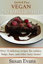 Quick and Easy Vegan No-Bake Desserts Cookbook : Over 75 Delicious Recipes...