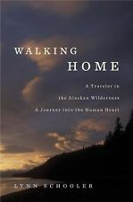 Walking Home: A Traveler in the Alaskan Wilderness, a Journey into the Human Hea