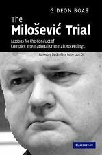 The Milosevic Trial : Lessons for the Conduct of Complex International...