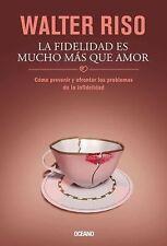 La Fidelidad Es Mucho Mas Que Amor : Como Prevenir y Afrontar los Problemas...