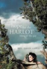 Hope for the Harlot : Filling in the Gap by Rev. David Lance (2011, Hardcover)