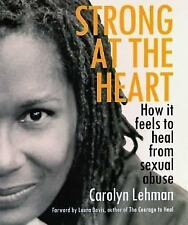 Strong at the Heart: How It Feels to Heal from Sexual Abuse, Carolyn Lehman, Far