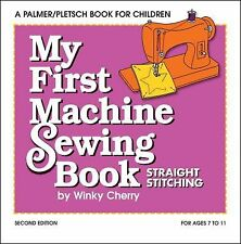 My First Sewing Book Kit Ser.: My First Machine Sewing Book : Straight...