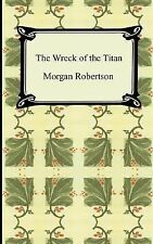 The Wreck of the Titan, or Futility by Morgan Robertson (2007, Paperback)