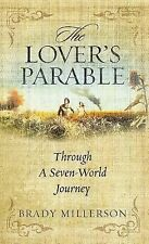 The Lover's Parable Through a Seven-World Journey by Brady Millerson (2014,...