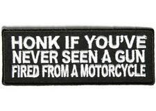 """(H) HONK IF YOUVE NEVER SEEN A GUN...MOTORCYCLE 4"""" x 1.5"""" iron on patch (3563)"""