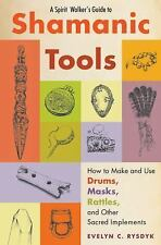 Very Good, A Spirit Walker's Guide to Shamanic Tools: How to Make and Use Drums,