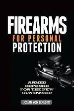 Firearms for Personal Protection : Armed Defense for the New Gun Owner by...