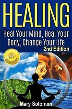 Healing : Heal Your Mind, Heal Your Body: Change Your Life by Mary Solomon...