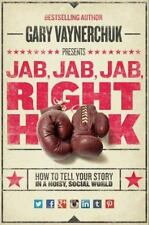 Jab, Jab, Jab, Right Hook : How to Tell Your Story in a Noisy, Social World...
