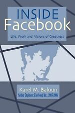 Inside Facebook : Life, Work and Visions of Greatness by Karel M. Baloun...