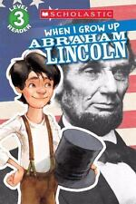 Scholastic Reader Level 3: When I Grow up - Abraham Lincoln by AnnMarie...