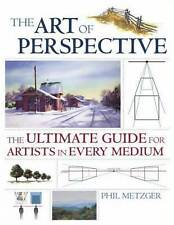 The Art of Perspective: The Ultimate Guide for Artists in Every Medium by...