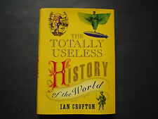 The Totally Useless History of the World Ian Crofton hardcover