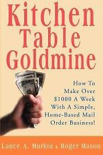 Kitchen Table Goldmine : How to Make Over $1000 a Week with a Simple,...