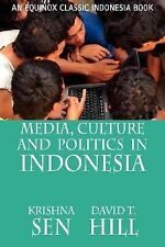 Media Culture and Politics in Indonesia by Krishna Sen and David T. Hill...