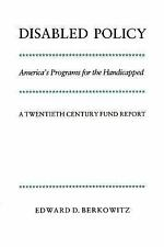 Disabled Policy: America's Programs for the Handicapped: A Twentieth Century Fun