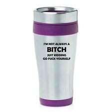 Stainless Steel Insulated Travel Coffee Mug Funny I'm Not Always A Bitch