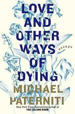 Love and Other Ways of Dying: Essays, Paterniti, Michael, Good Book