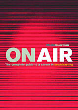 On Air: The Guardian Guide to a Career in TV & Radio,
