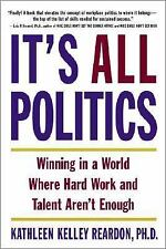 It's All Politics : Winning in a World Where Hard Work and Talent Aren't...