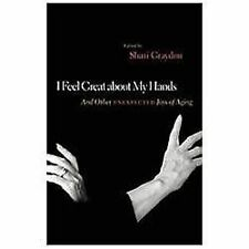 G, I Feel Great About My Hands: And Other Unexpected Joys of Aging, Graydon, Sha