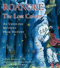 Roanoke, the Lost Colony : An Unsolved Mystery from History by Jane Yolen and He