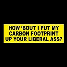 "Funny ""HOW 'BOUT I PUT MY CARBON FOOTPRINT UP YOUR LIBERAL ASS?"" bumper sticker"