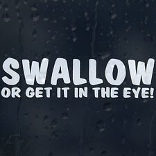 Swallow Or Get It In The Eye Funny Car Or Laptop Decal Vinyl Sticker