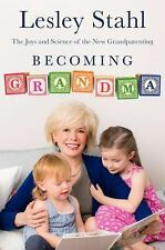 Becoming Grandma : The Joys and Science of the New Grandparenting by Lesley...