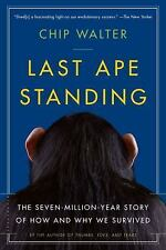 Last Ape Standing: The Seven-Million-Year Story of How and Why We Survived, Walt