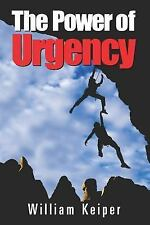 The Power of Urgency : Playing to Win with Proactive Urgency by William...