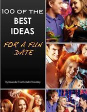 100 of the Best Ideas for a Fun Date by Alexander Trost and Vadim Kravetsky...