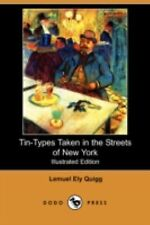 Tin-Types Taken in the Streets of New York by Lemuel Ely Quigg (2008, Paperback)