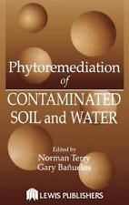 Phytoremediation of Contaminated Soil and Water by Gary Banuelos and Norman...