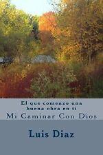 El Que Comenzo una Buena Obra en Ti : Mi Caminar con Dios (2013, Paperback)