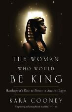The Woman Who Would Be King: Hatshepsut's Rise to Power in Ancient Egypt by Coo