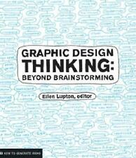 Graphic Design Thinking : Beyond Brainstorming by Phillips Lupton, Jennifer Cole