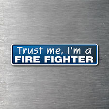 Trust me I'm a Fire Fighter sticker 7 yr water & fade proof vinyl sticker