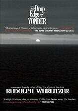 The Drop Edge of Yonder by Rudolph Wurlitzer (2008, Paperback)